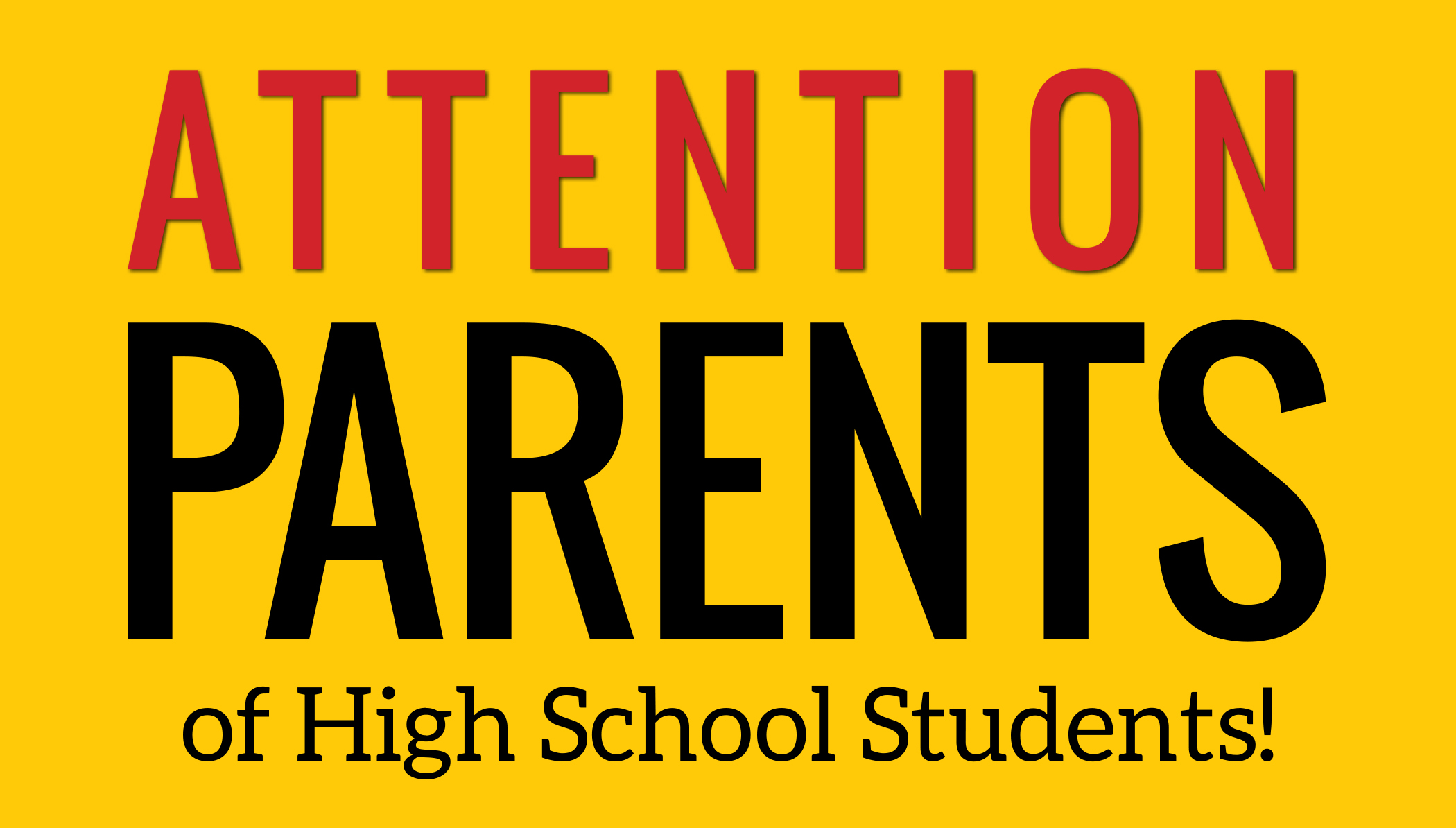 Attention Parents of High School Students